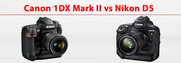 Canon 1DX Mark II ve Nikon D5